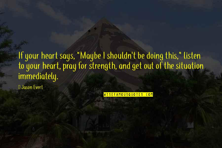 "Praying For Strength Quotes By Jason Evert: If your heart says, ""Maybe I shouldn't be"