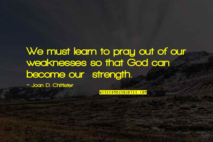 Praying For Strength Quotes By Joan D. Chittister: We must learn to pray out of our