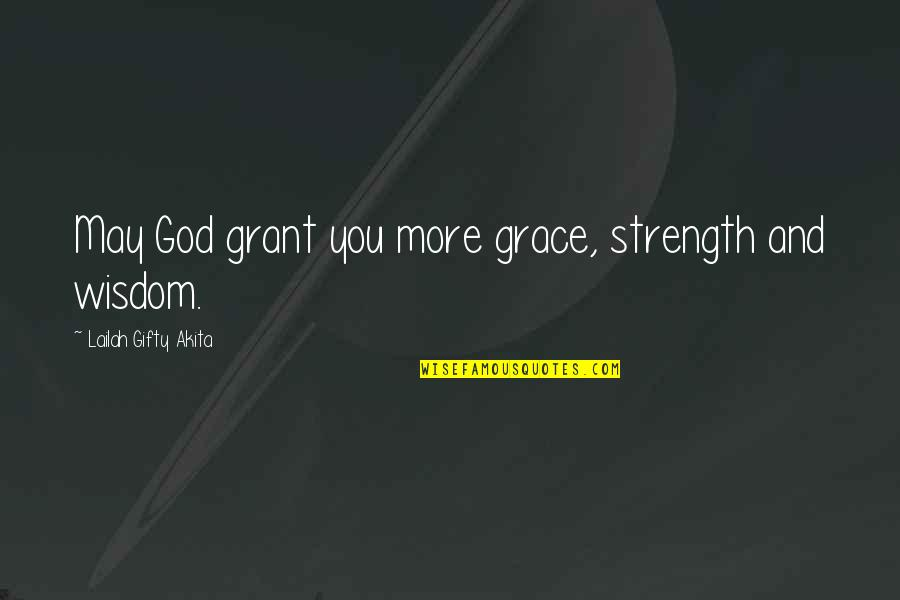 Praying For Strength Quotes By Lailah Gifty Akita: May God grant you more grace, strength and