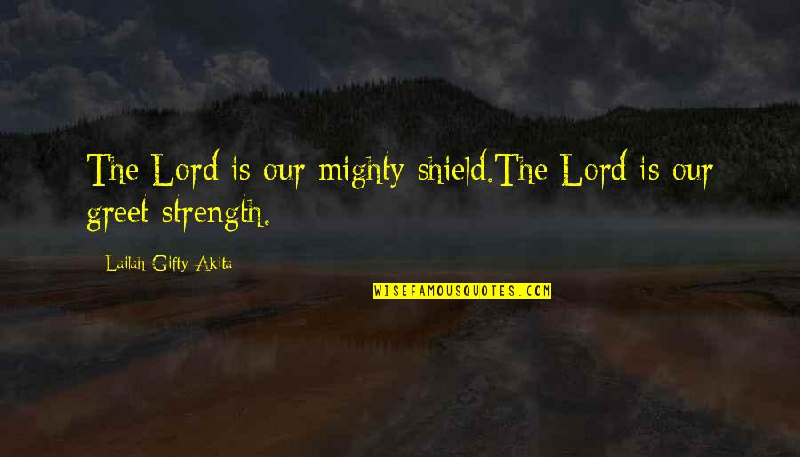 Praying For Strength Quotes By Lailah Gifty Akita: The Lord is our mighty shield.The Lord is