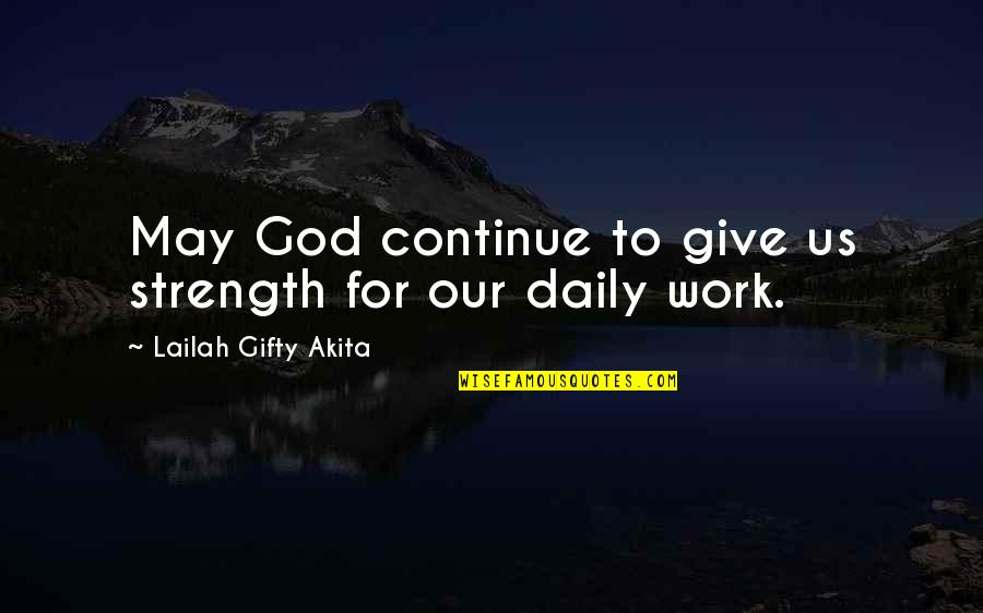 Praying For Strength Quotes By Lailah Gifty Akita: May God continue to give us strength for