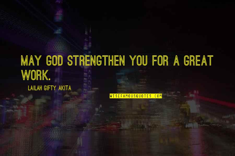 Praying For Strength Quotes By Lailah Gifty Akita: May God strengthen you for a great work.