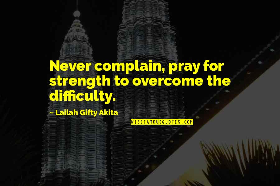 Praying For Strength Quotes By Lailah Gifty Akita: Never complain, pray for strength to overcome the