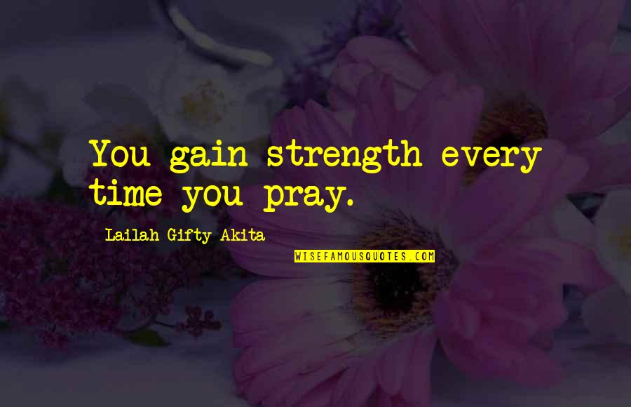 Praying For Strength Quotes By Lailah Gifty Akita: You gain strength every time you pray.