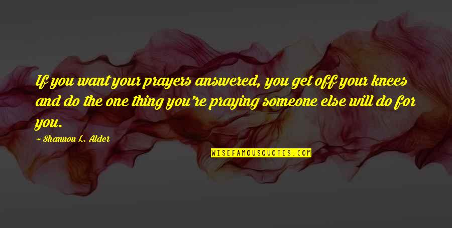 Praying For Strength Quotes By Shannon L. Alder: If you want your prayers answered, you get