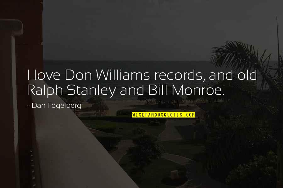 Praying For You To Get Better Quotes By Dan Fogelberg: I love Don Williams records, and old Ralph