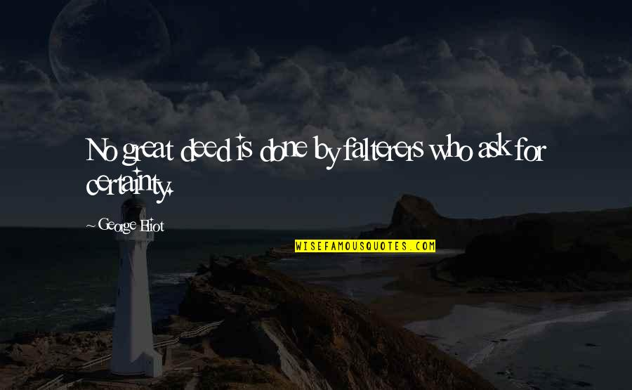 Praying For You To Get Better Quotes By George Eliot: No great deed is done by falterers who