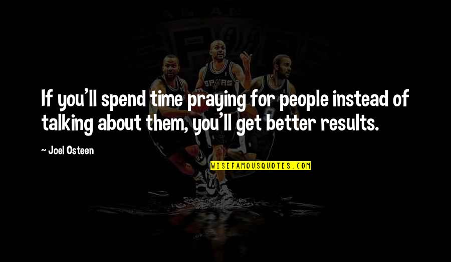 Praying For You To Get Better Quotes By Joel Osteen: If you'll spend time praying for people instead
