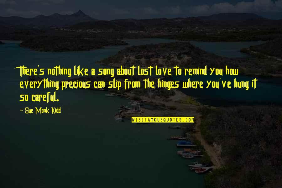 Praying For You To Get Better Quotes By Sue Monk Kidd: There's nothing like a song about lost love