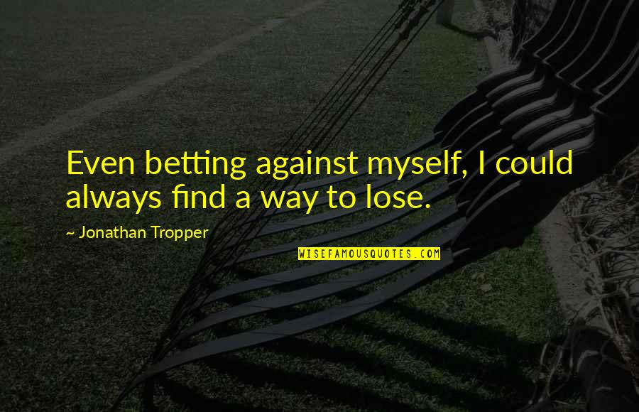 Pre-raphaelite Brotherhood Quotes By Jonathan Tropper: Even betting against myself, I could always find