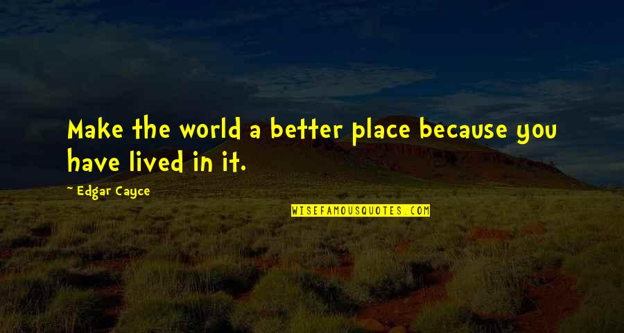Pre Track Meet Quotes By Edgar Cayce: Make the world a better place because you