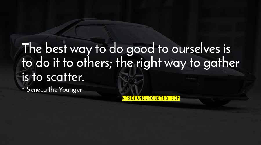 Pre Track Meet Quotes By Seneca The Younger: The best way to do good to ourselves