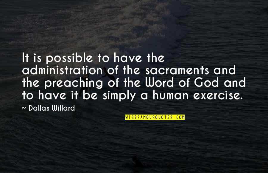 Preaching The Word Of God Quotes By Dallas Willard: It is possible to have the administration of