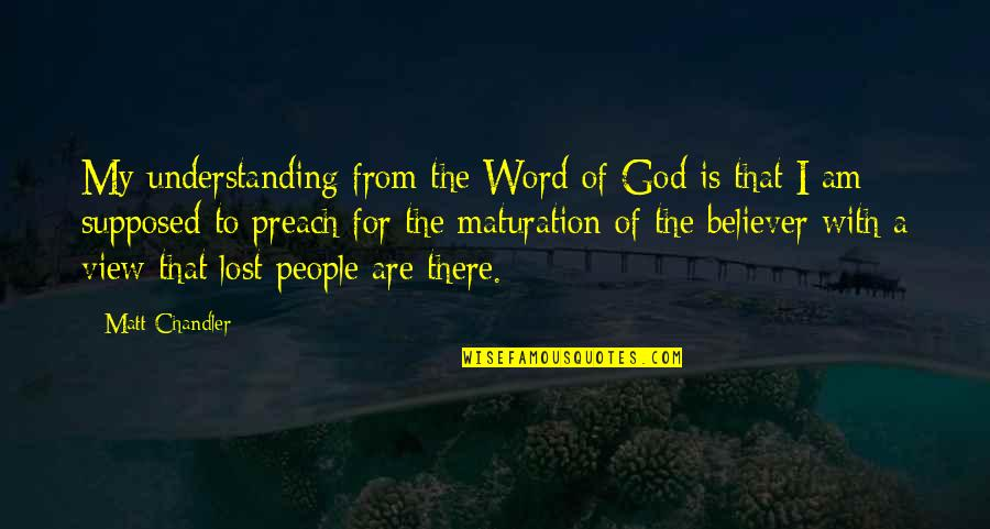 Preaching The Word Of God Quotes By Matt Chandler: My understanding from the Word of God is