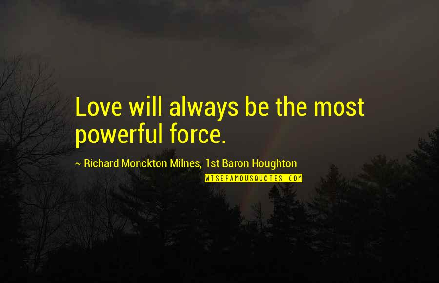 Preaching The Word Of God Quotes By Richard Monckton Milnes, 1st Baron Houghton: Love will always be the most powerful force.