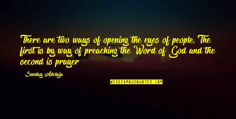 Preaching The Word Of God Quotes By Sunday Adelaja: There are two ways of opening the eyes