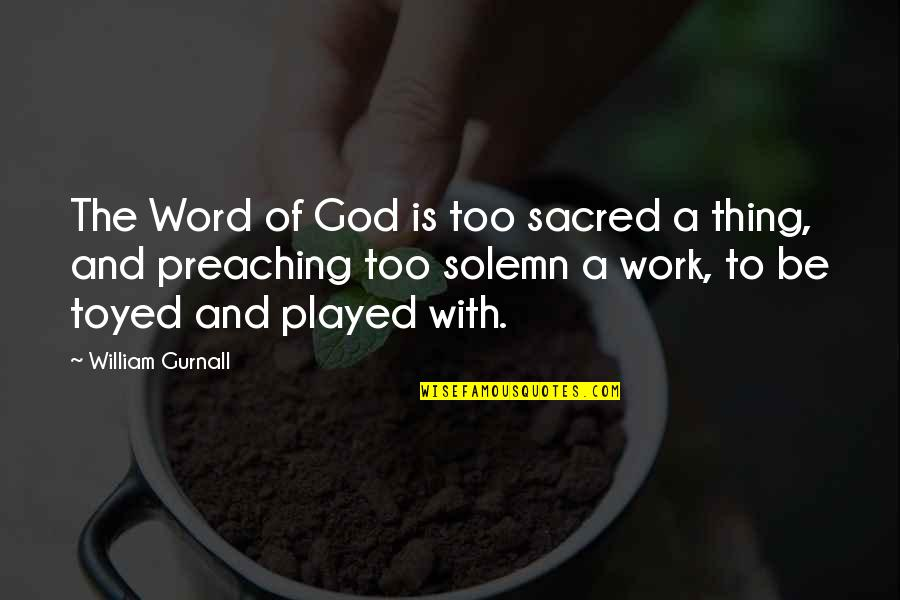Preaching The Word Of God Quotes By William Gurnall: The Word of God is too sacred a