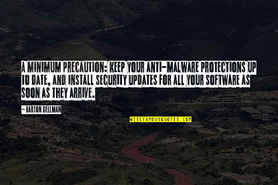 Precaution Quotes By Barton Gellman: A minimum precaution: keep your anti-malware protections up