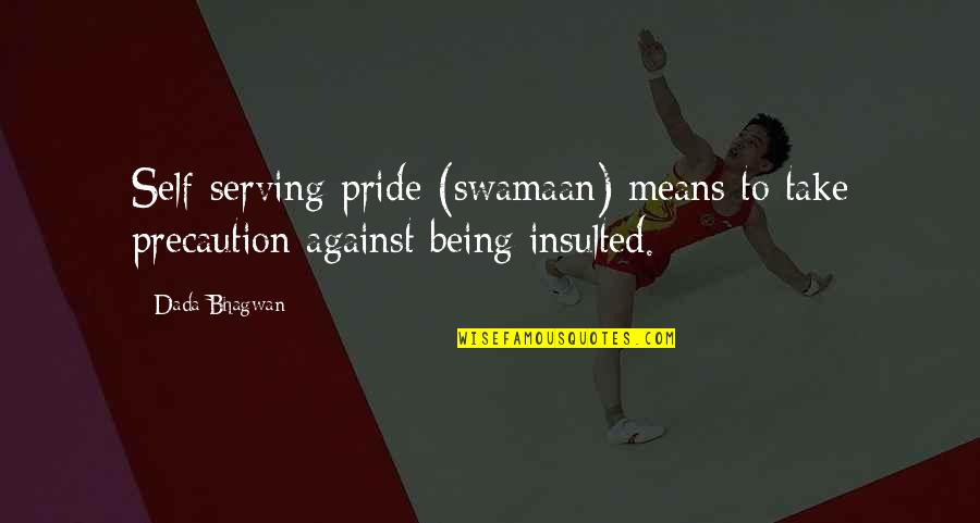 Precaution Quotes By Dada Bhagwan: Self-serving-pride (swamaan) means to take precaution against being