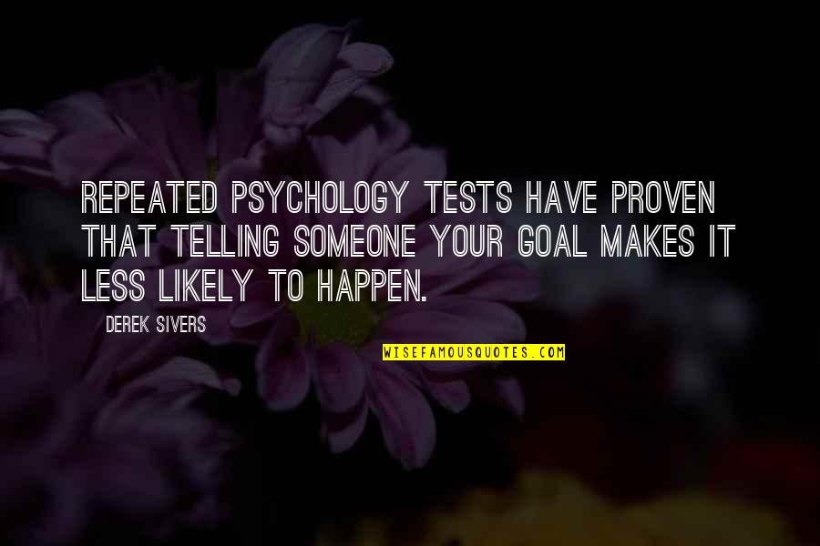 Precaution Quotes By Derek Sivers: Repeated psychology tests have proven that telling someone