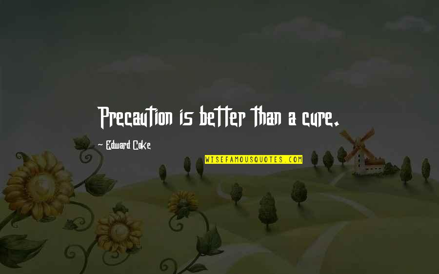 Precaution Quotes By Edward Coke: Precaution is better than a cure.