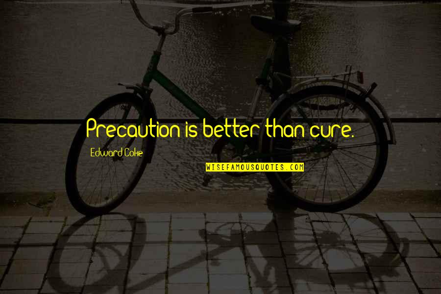 Precaution Quotes By Edward Coke: Precaution is better than cure.