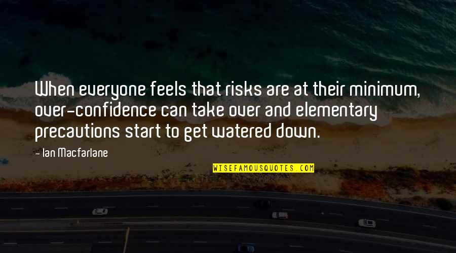 Precaution Quotes By Ian Macfarlane: When everyone feels that risks are at their