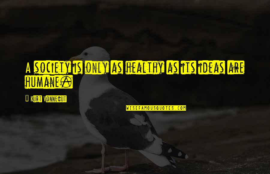 Precaution Quotes By Kurt Vonnegut: A society is only as healthy as its