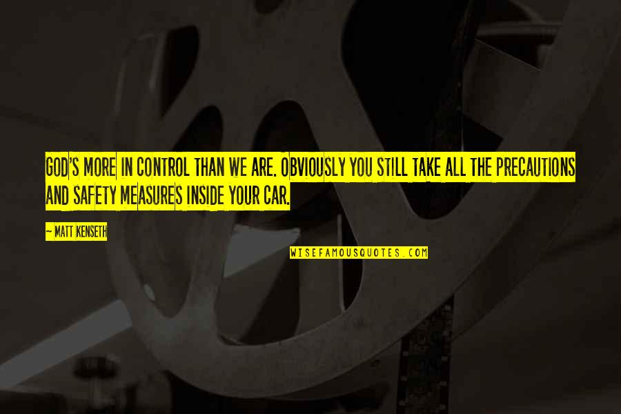 Precaution Quotes By Matt Kenseth: God's more in control than we are. Obviously