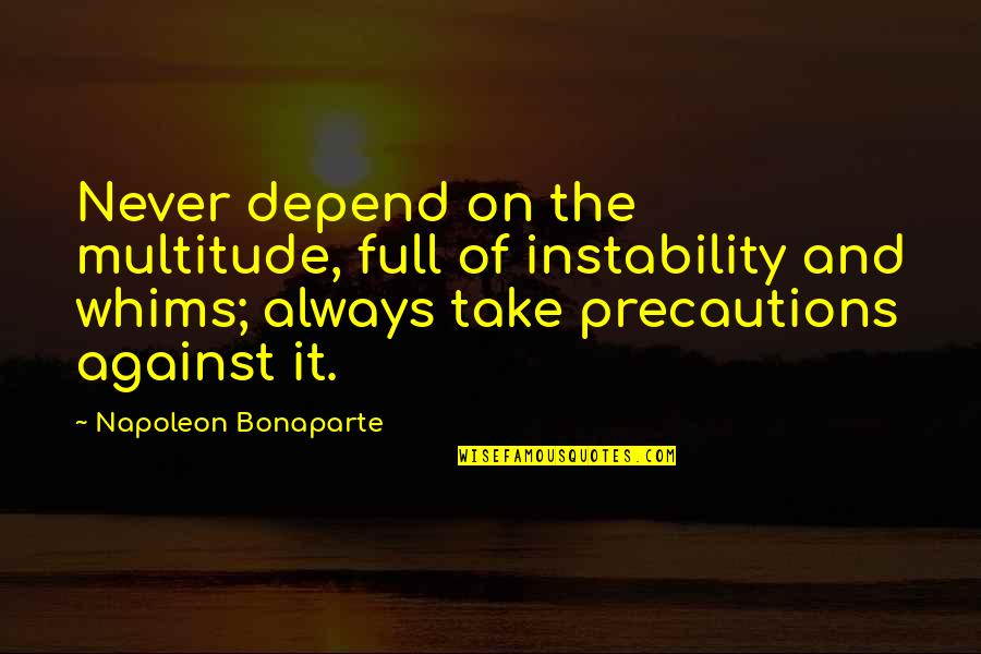 Precaution Quotes By Napoleon Bonaparte: Never depend on the multitude, full of instability
