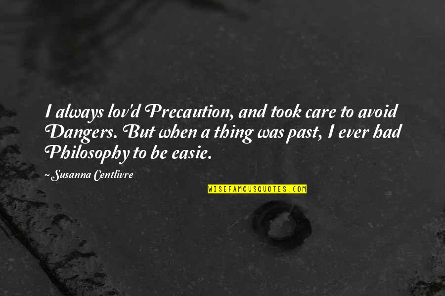 Precaution Quotes By Susanna Centlivre: I always lov'd Precaution, and took care to