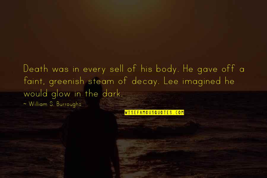 Precaution Quotes By William S. Burroughs: Death was in every sell of his body.