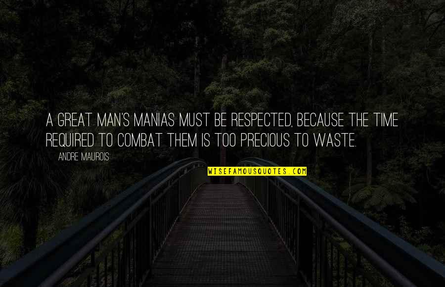 Precious Time Quotes By Andre Maurois: A great man's manias must be respected, because