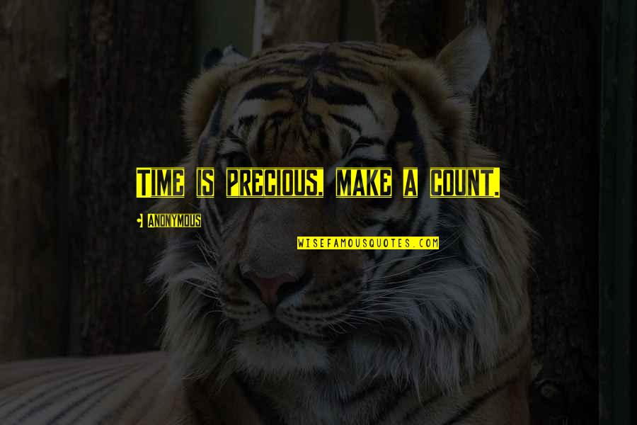 Precious Time Quotes By Anonymous: Time is precious, make a count.
