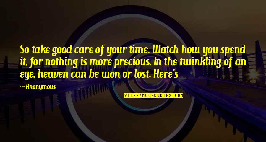 Precious Time Quotes By Anonymous: So take good care of your time. Watch