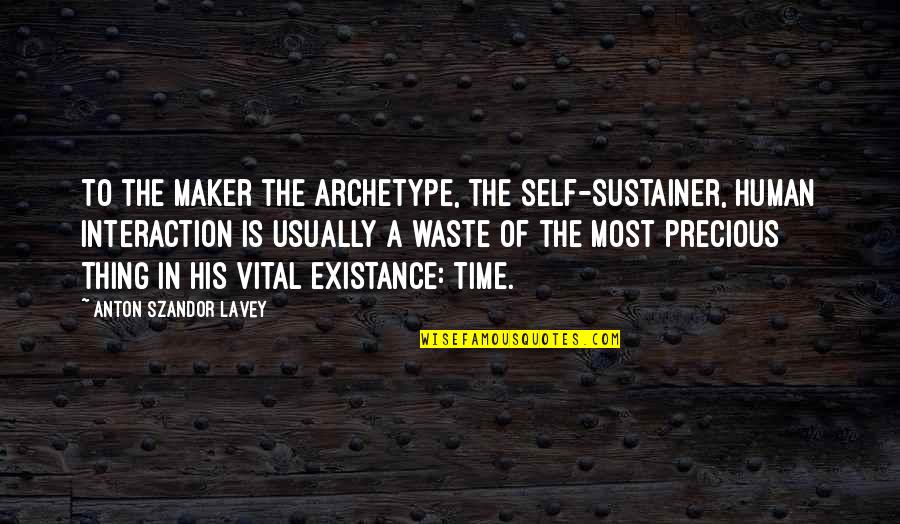 Precious Time Quotes By Anton Szandor LaVey: To the Maker the archetype, the self-sustainer, human