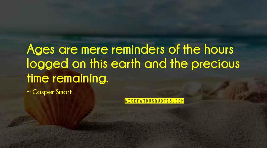 Precious Time Quotes By Casper Smart: Ages are mere reminders of the hours logged