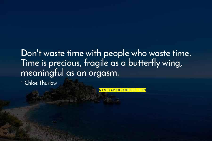 Precious Time Quotes By Chloe Thurlow: Don't waste time with people who waste time.