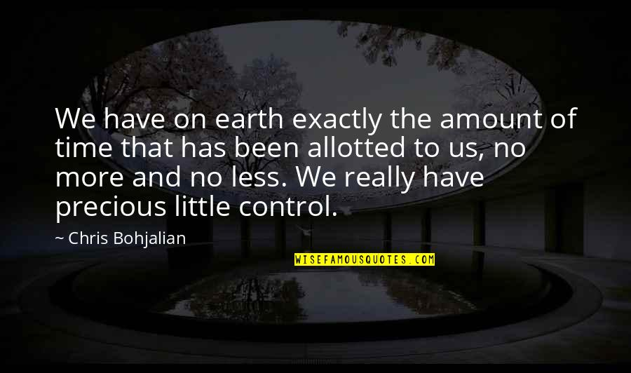 Precious Time Quotes By Chris Bohjalian: We have on earth exactly the amount of