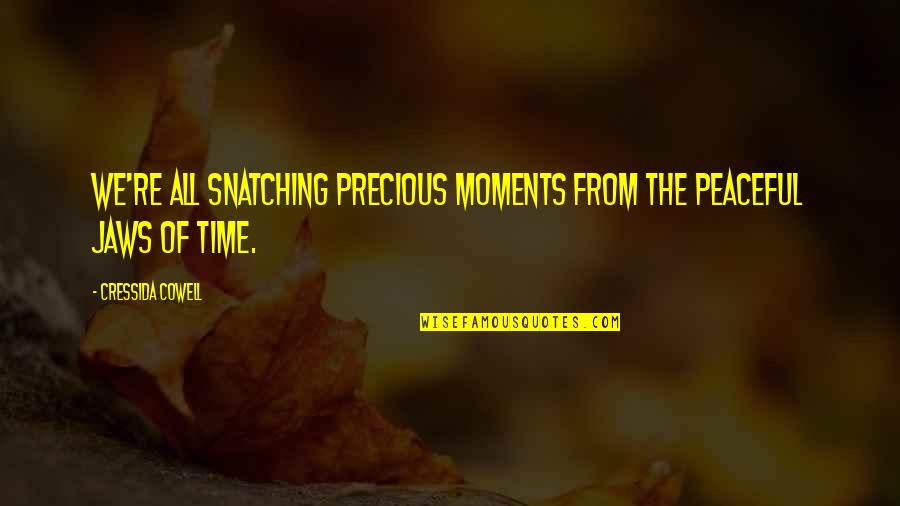 Precious Time Quotes By Cressida Cowell: We're all snatching precious moments from the peaceful