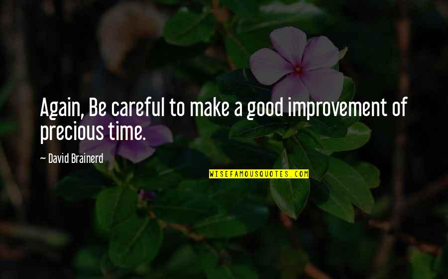 Precious Time Quotes By David Brainerd: Again, Be careful to make a good improvement