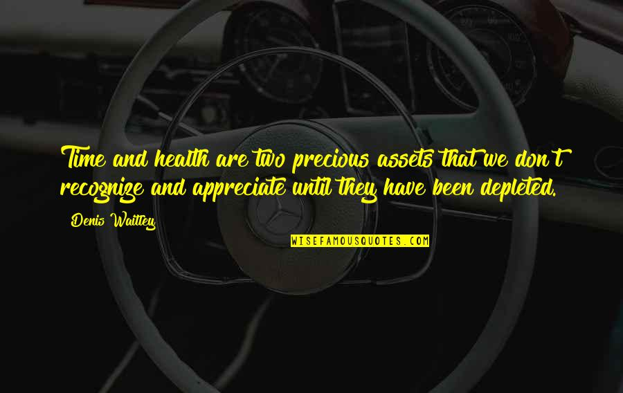 Precious Time Quotes By Denis Waitley: Time and health are two precious assets that