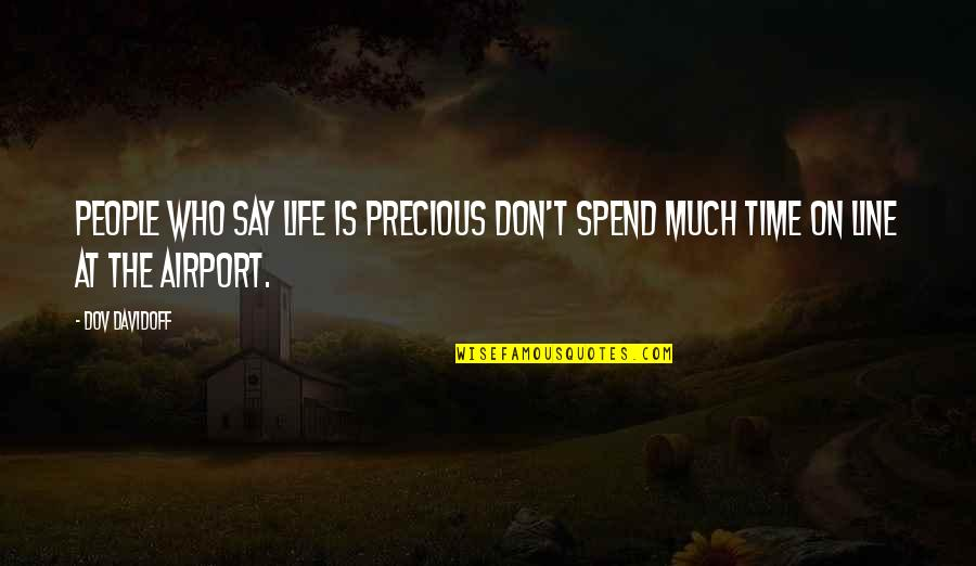 Precious Time Quotes By Dov Davidoff: People who say life is precious don't spend
