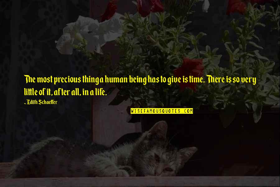 Precious Time Quotes By Edith Schaeffer: The most precious thing a human being has