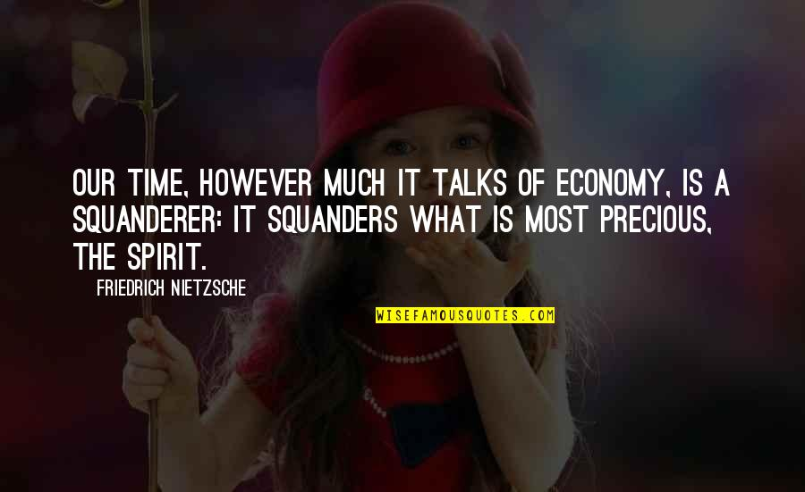 Precious Time Quotes By Friedrich Nietzsche: Our time, however much it talks of economy,