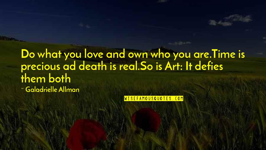 Precious Time Quotes By Galadrielle Allman: Do what you love and own who you