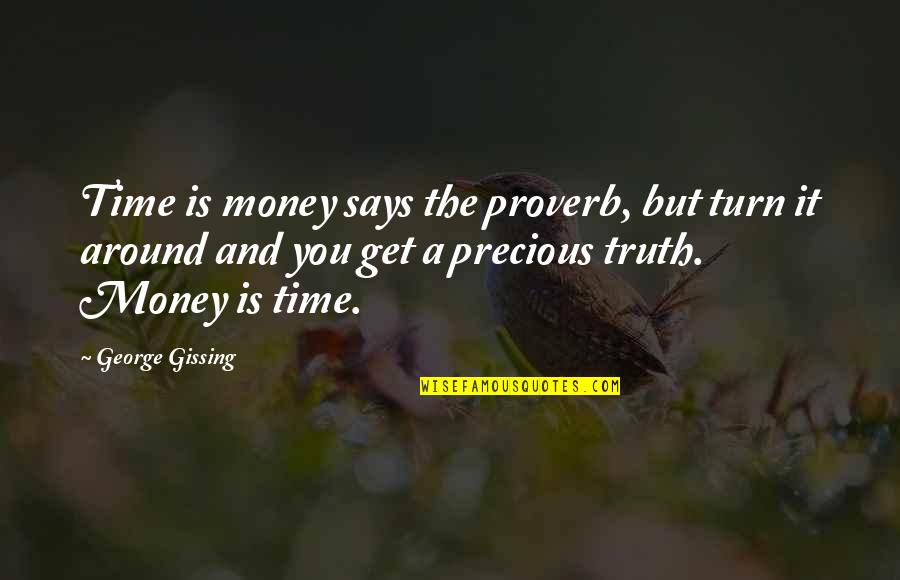 Precious Time Quotes By George Gissing: Time is money says the proverb, but turn