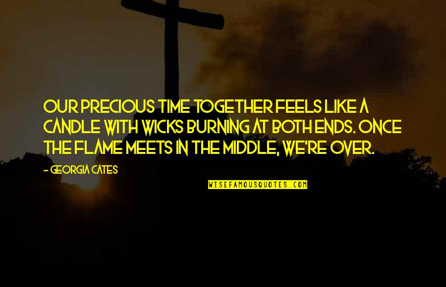 Precious Time Quotes By Georgia Cates: Our precious time together feels like a candle