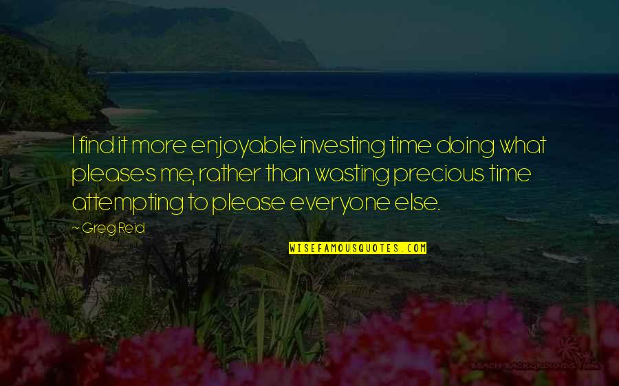 Precious Time Quotes By Greg Reid: I find it more enjoyable investing time doing