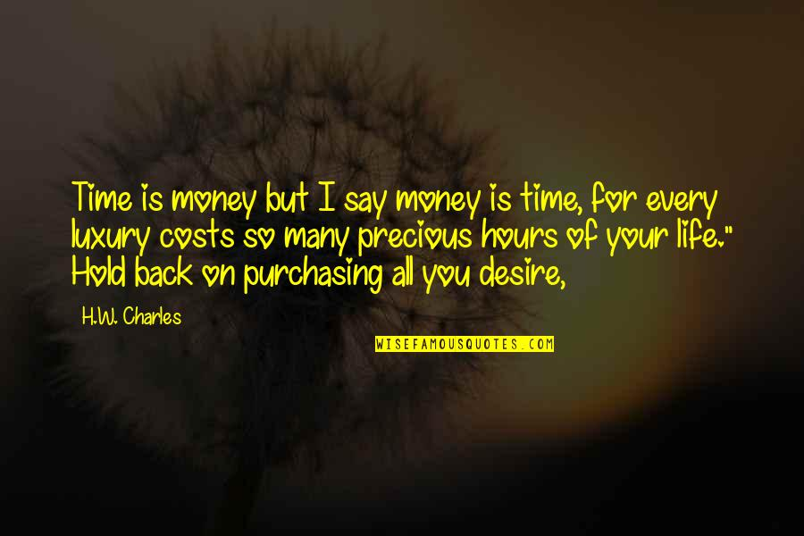 Precious Time Quotes By H.W. Charles: Time is money but I say money is